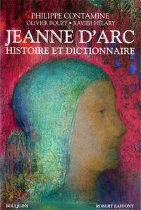 Jeanne d'Arc – Histoire et Dictionnaire de Philippe Contamine, Olivier Bouzy, Xavier Hélary