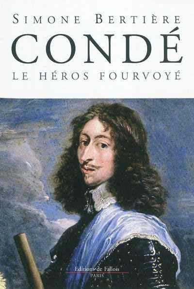 Condé, le héros foudroyé, de Simone Bertière