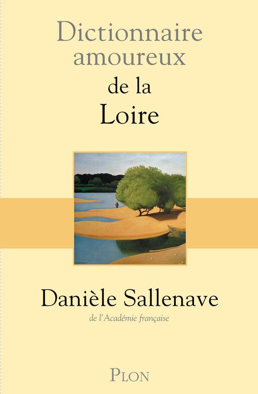 Le dictionnaire amoureux de la Loire de Danièle Sallenave