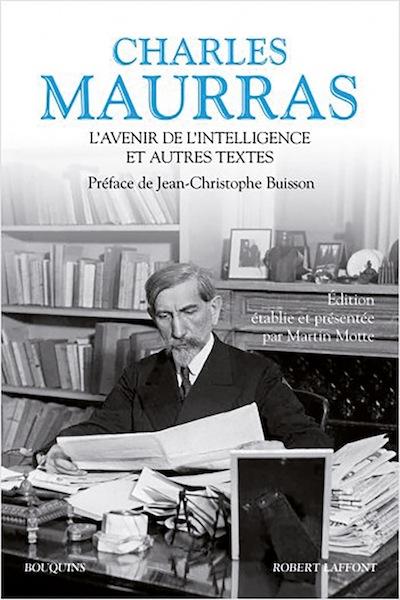 Vient de paraître. Charles MAURRAS.L'AVENIR DE L'INTELLIGENCEET AUTRES TEXTES,Robert Laffont – Collection Bouquins