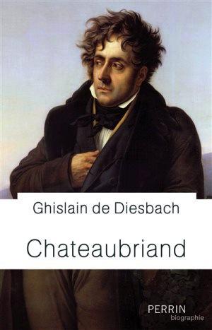 Chateaubriand,tel qu'en lui-même…Chateaubriand, saisi par la gloire comme on l'est par la débauche.