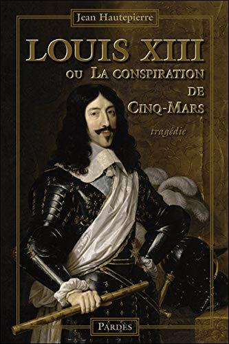 Louis XIII ou La conspiration de Cinq-Mars
