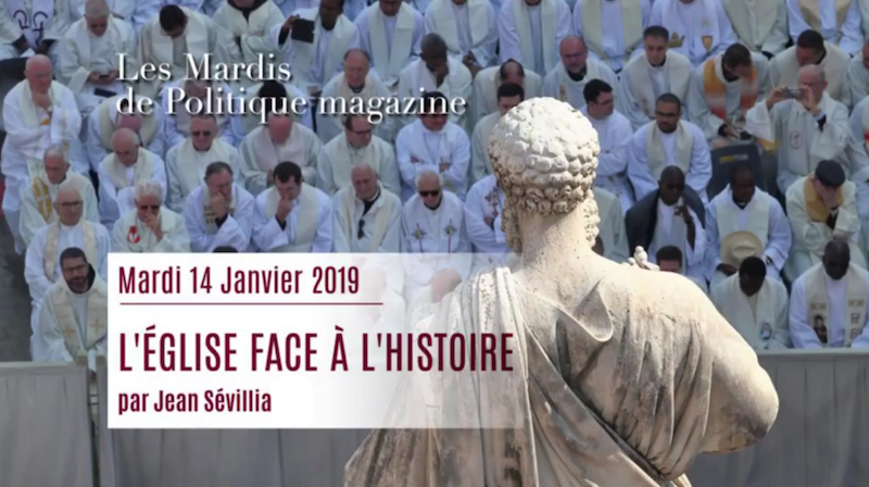 Mardis de Politique Magazine – Jean Sévillia : L'Eglise en procès –14/01/2020
