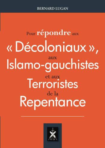 Pour répondre aux Décoloniaux, aux Islamo-gauchistes et aux Terroristes de la Repentance, Bernard Lugan, éd. BL