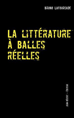 La Littérature à balles réelles, Bruno Lafourcade, Jean Dézert éditeur
