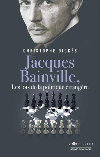 Jacques Bainville, les lois de la politique étrangère, Christophe Dickès, L'Artilleur