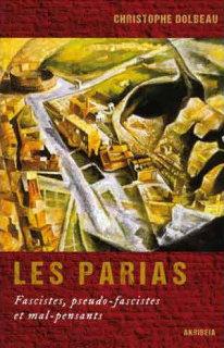 LES PARIAS, fascistes, pseudo-fascistes et mal pensants, Christophe Delbeau, Akribea