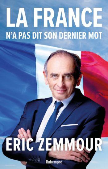 La France n'a pas dit son dernier mot, Eric Zemmour, Edition de Rubempré