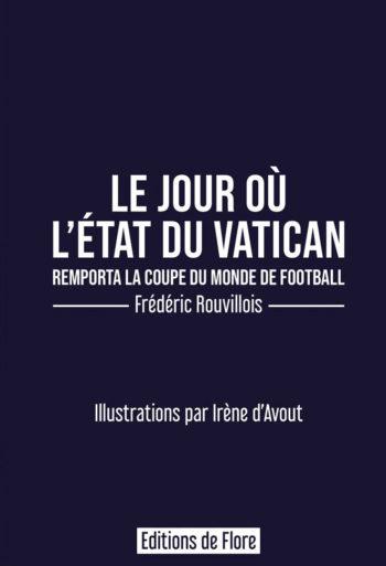 Le jour où le Vatican gagna la coupe du monde de football, Frédéric Rouvillois, éditions de Flore