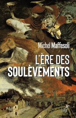 L'ère des soulèvements, Michel Maffesoli, Cerf
