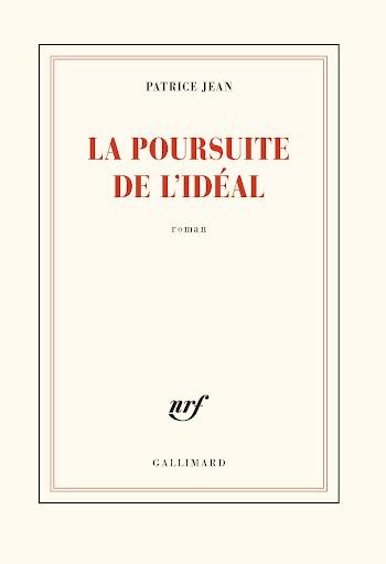 La poursuite de l'idéal, Patrice Jean, éd; Gallimard