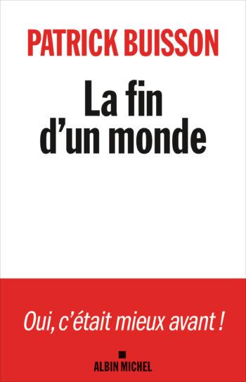 La fin d'un monde, Patrick Buisson, Albin Michel