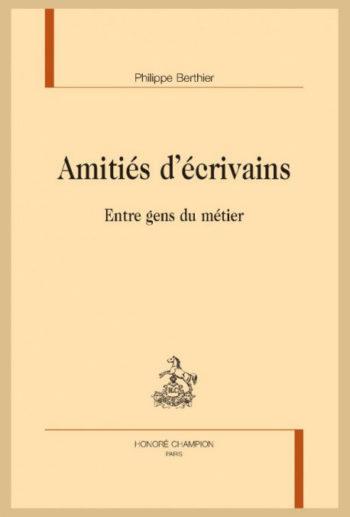 Amitiés d'écrivains, entre gens du métier, Philippe Berthier, Honoré Champion